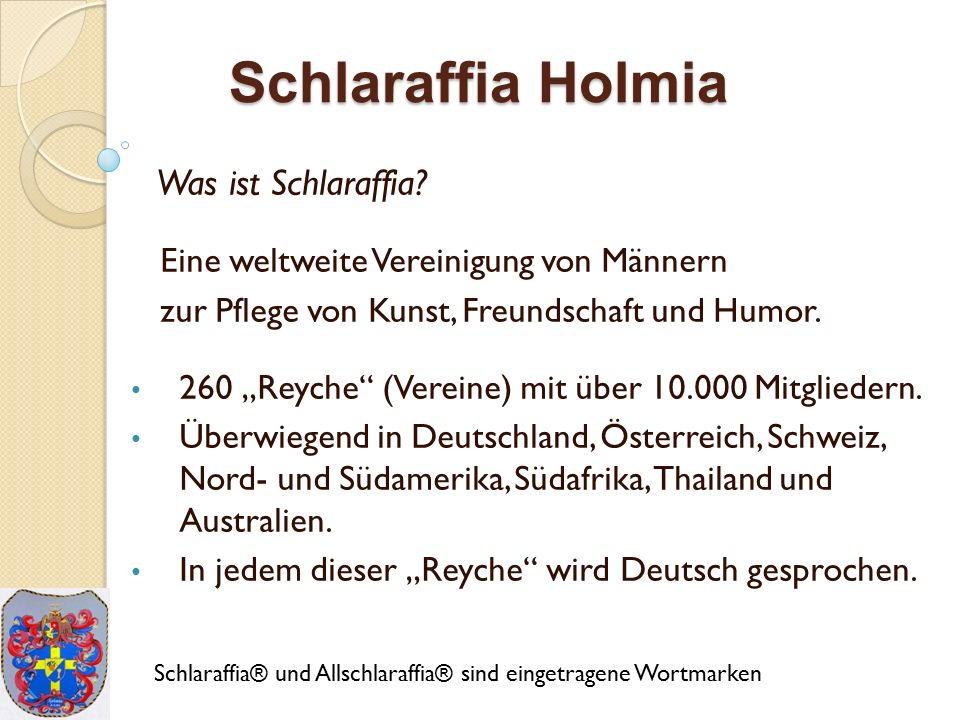 Schlaraffia Holmia Wer sind wir.Wir sind Freunde, musisch meist, Lachen gern über Spaß mit Geist.