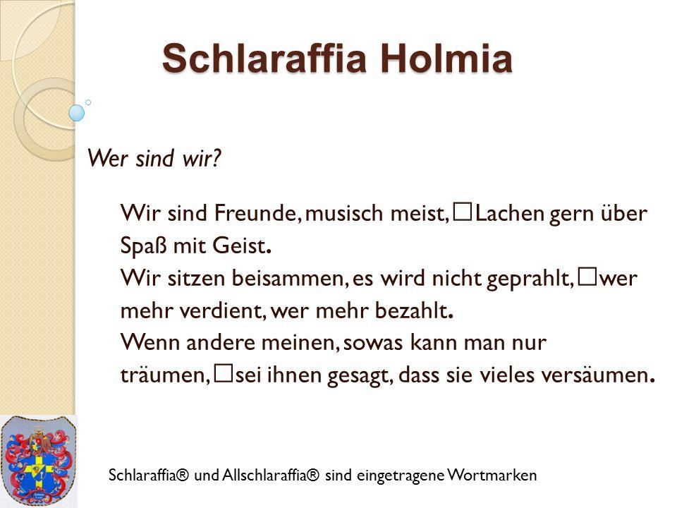 Schlaraffia Holmia Wer sind wir. Wir sind Freunde, musisch meist, Lachen gern über Spaß mit Geist.