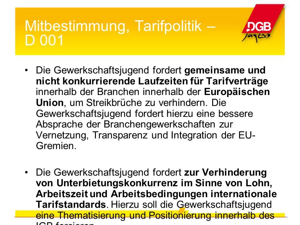 Mitbestimmung, Tarifpolitik – D 001 Die Gewerkschaftsjugend fordert gemeinsame und nicht konkurrierende Laufzeiten für Tarifverträge innerhalb der Branchen innerhalb der Europäischen Union, um Streikbrüche zu verhindern.