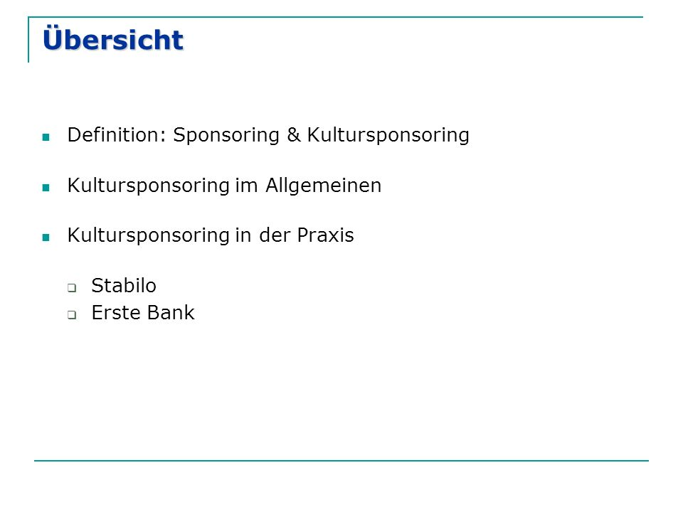 Übersicht Definition: Sponsoring & Kultursponsoring Kultursponsoring im Allgemeinen Kultursponsoring in der Praxis  Stabilo  Erste Bank