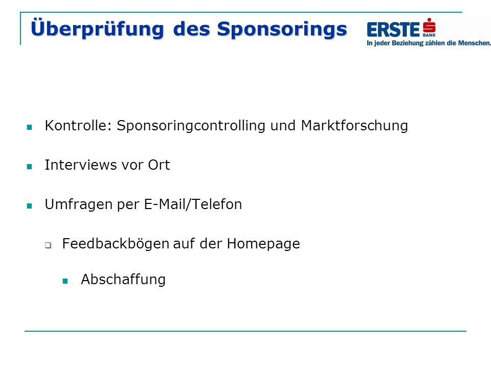 Überprüfung des Sponsorings Kontrolle: Sponsoringcontrolling und Marktforschung Interviews vor Ort Umfragen per E-Mail/Telefon  Feedbackbögen auf der
