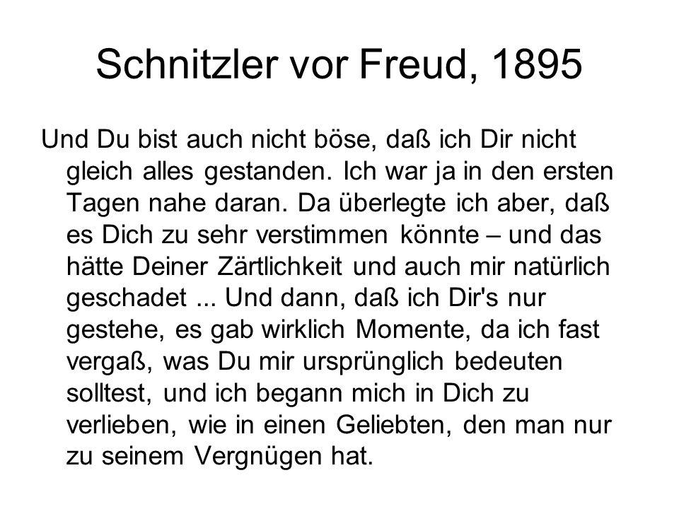 Schnitzler vor Freud, 1895 Und Du bist auch nicht böse, daß ich Dir nicht gleich alles gestanden.