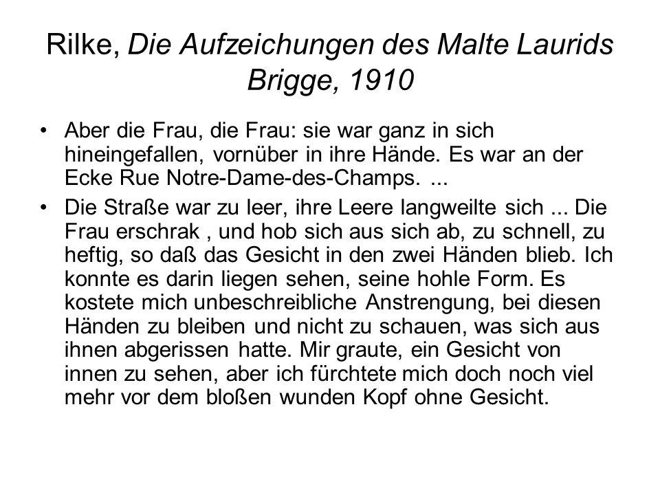 Rilke, Die Aufzeichungen des Malte Laurids Brigge, 1910 Aber die Frau, die Frau: sie war ganz in sich hineingefallen, vornüber in ihre Hände.