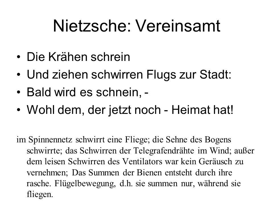 Nietzsche: Vereinsamt Die Krähen schrein Und ziehen schwirren Flugs zur Stadt: Bald wird es schnein, - Wohl dem, der jetzt noch - Heimat hat.