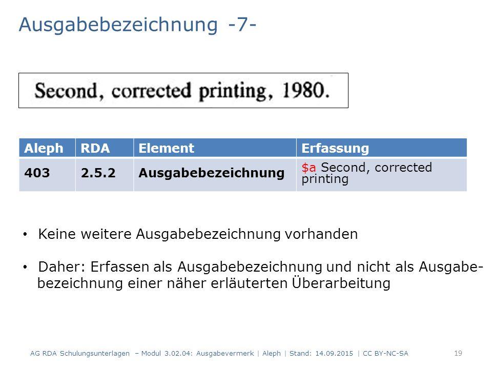 Ausgabebezeichnung -7- AG RDA Schulungsunterlagen – Modul 3.02.04: Ausgabevermerk | Aleph | Stand: 14.09.2015 | CC BY-NC-SA AlephRDAElementErfassung 4