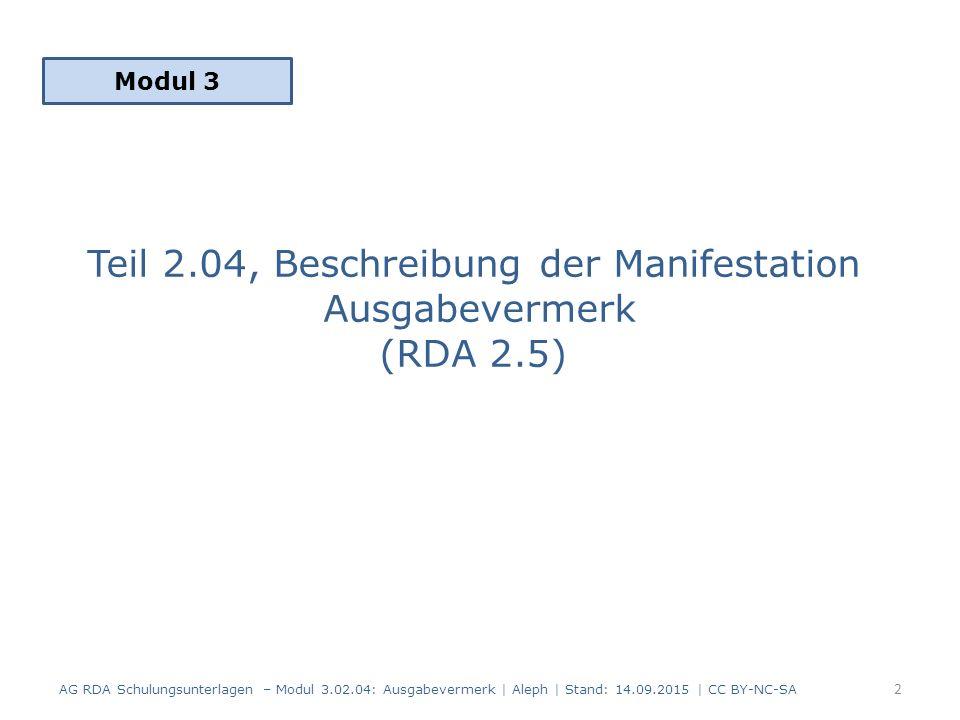 Teil 2.04, Beschreibung der Manifestation Ausgabevermerk (RDA 2.5) Modul 3 AG RDA Schulungsunterlagen – Modul 3.02.04: Ausgabevermerk | Aleph | Stand: