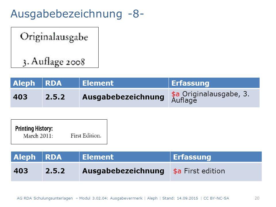 Ausgabebezeichnung -8- AG RDA Schulungsunterlagen – Modul 3.02.04: Ausgabevermerk | Aleph | Stand: 14.09.2015 | CC BY-NC-SA AlephRDAElementErfassung 4