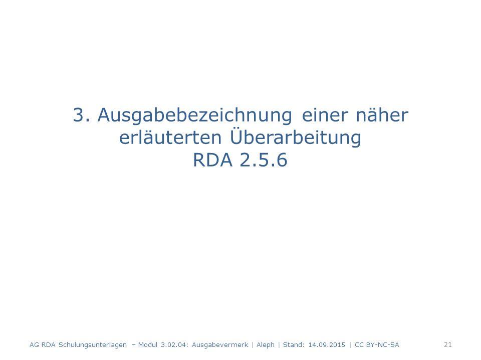3. Ausgabebezeichnung einer näher erläuterten Überarbeitung RDA 2.5.6 AG RDA Schulungsunterlagen – Modul 3.02.04: Ausgabevermerk | Aleph | Stand: 14.0