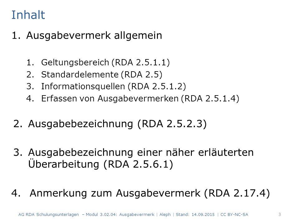 Inhalt 1.Ausgabevermerk allgemein 1.Geltungsbereich (RDA 2.5.1.1) 2.Standardelemente (RDA 2.5) 3.Informationsquellen (RDA 2.5.1.2) 4.Erfassen von Ausg