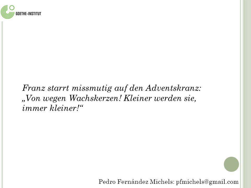 """Franz starrt missmutig auf den Adventskranz: """"Von wegen Wachskerzen."""