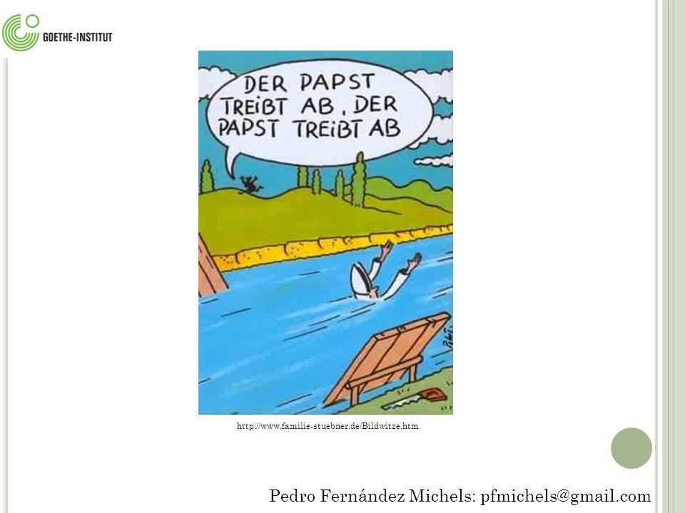 Pedro Fernández Michels: pfmichels@gmail.com http://www.familie-stuebner.de/Bildwitze.htm