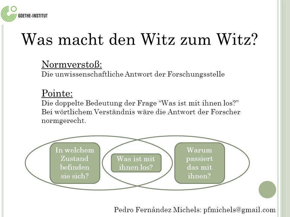 Pedro Fernández Michels: pfmichels@gmail.com Gebrauch von Witzen Adressatenantizipation: -Üben, sich partnergerecht zu äußern: - Kennt der Partner das Bild.