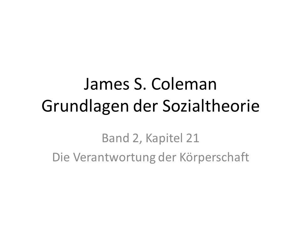 James S. Coleman Grundlagen der Sozialtheorie Band 2, Kapitel 21 Die Verantwortung der Körperschaft