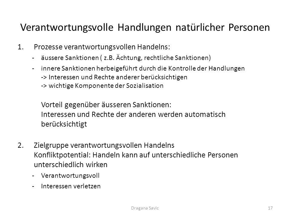 Verantwortungsvolle Handlungen natürlicher Personen 1.Prozesse verantwortungsvollen Handelns: -äussere Sanktionen ( z.B. Ächtung, rechtliche Sanktione