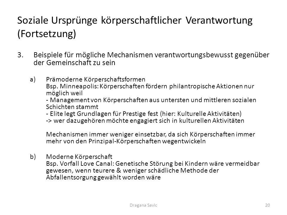 Soziale Ursprünge körperschaftlicher Verantwortung (Fortsetzung) 3.Beispiele für mögliche Mechanismen verantwortungsbewusst gegenüber der Gemeinschaft zu sein a)Prämoderne Körperschaftsformen Bsp.
