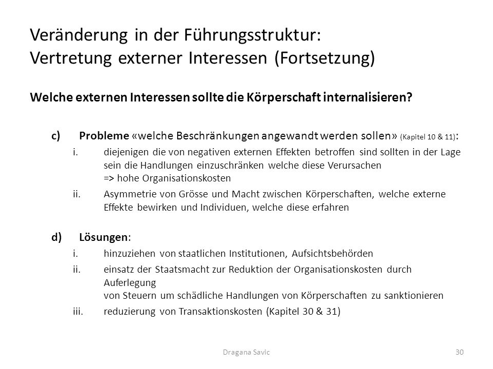 Veränderung in der Führungsstruktur: Vertretung externer Interessen (Fortsetzung) Welche externen Interessen sollte die Körperschaft internalisieren.