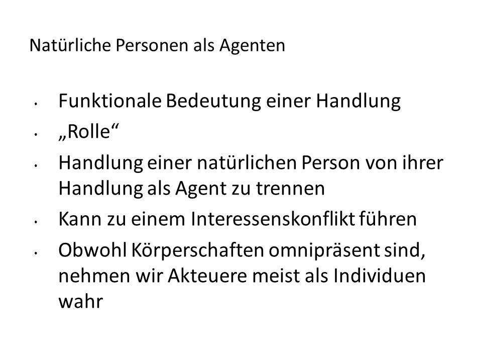 """Natürliche Personen als Agenten Funktionale Bedeutung einer Handlung """"Rolle"""" Handlung einer natürlichen Person von ihrer Handlung als Agent zu trennen"""