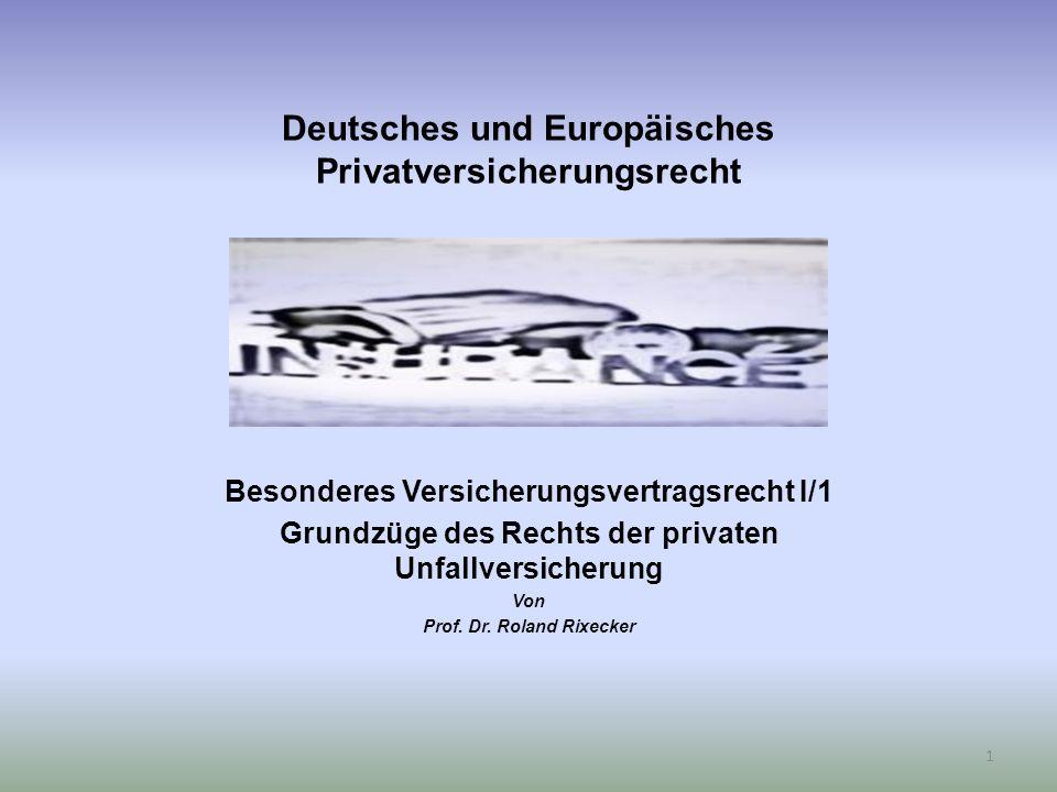 Deutsches und Europäisches Privatversicherungsrecht Besonderes Versicherungsvertragsrecht I/1 Grundzüge des Rechts der privaten Unfallversicherung Von Prof.