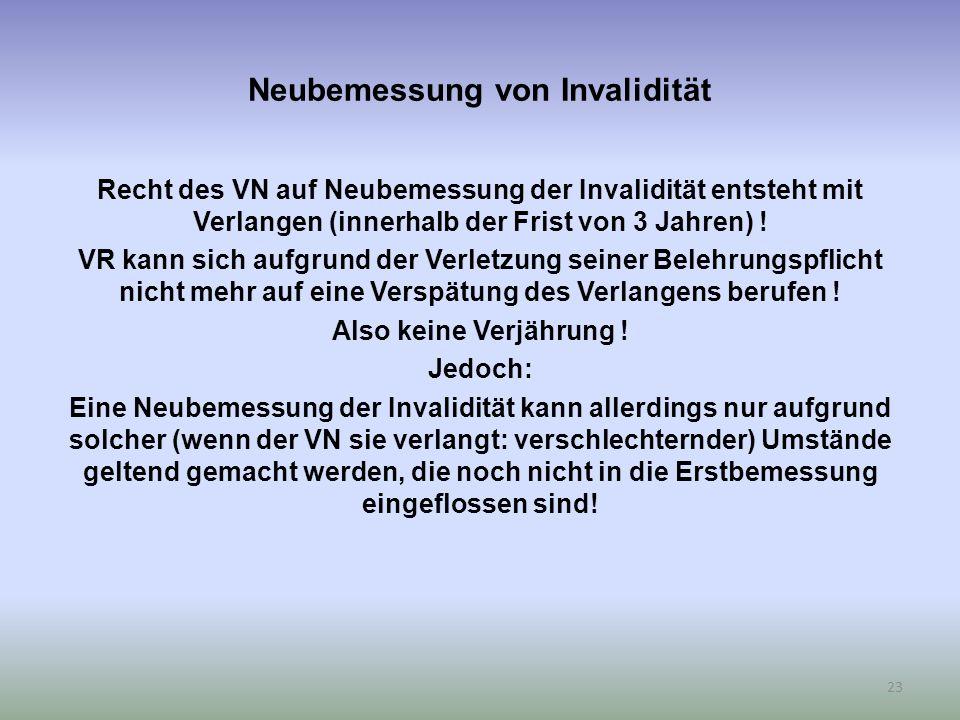 Neubemessung von Invalidität Recht des VN auf Neubemessung der Invalidität entsteht mit Verlangen (innerhalb der Frist von 3 Jahren) .