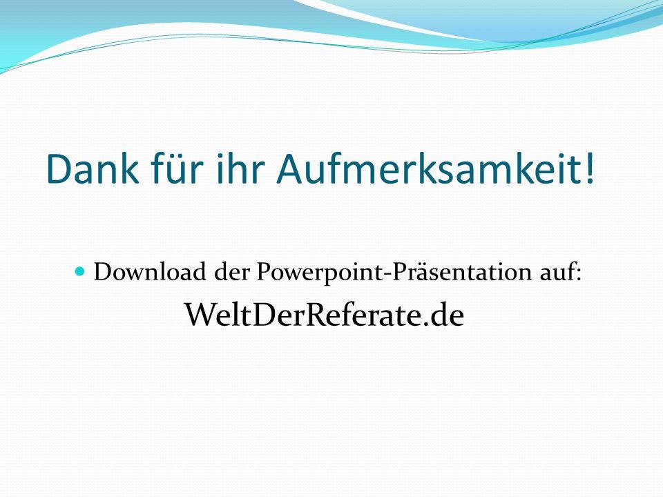 Dank für ihr Aufmerksamkeit! Download der Powerpoint-Präsentation auf: WeltDerReferate.de