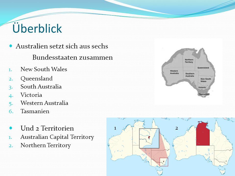 Überblick Australien setzt sich aus sechs Bundesstaaten zusammen 1. New South Wales 2. Queensland 3. South Australia 4. Victoria 5. Western Australia