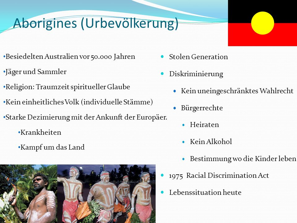 Aborigines (Urbevölkerung) Stolen Generation Diskriminierung Kein uneingeschränktes Wahlrecht Bürgerrechte Heiraten Kein Alkohol Bestimmung wo die Kin