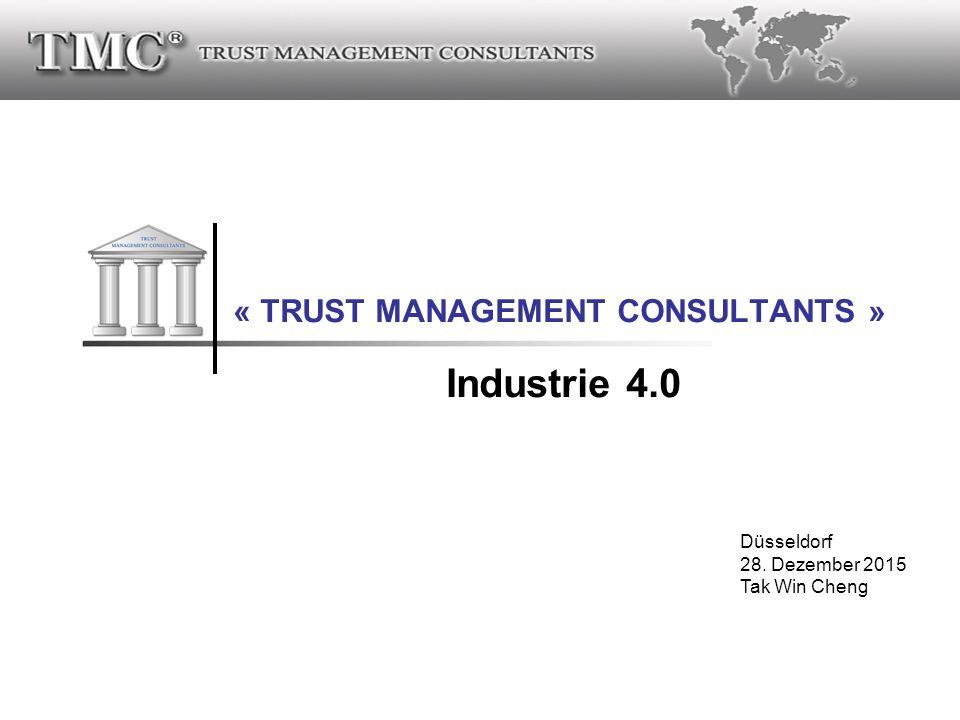 ® « TRUST MANAGEMENT CONSULTANTS » Industrie 4.0 Düsseldorf 28. Dezember 2015 Tak Win Cheng