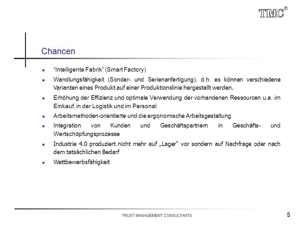 ® TRUST MANAGEMENT CONSULTANTS 5 Intelligente Fabrik (Smart Factory) Wandlungsfähigkeit (Sonder- und Serienanfertigung), d.h.