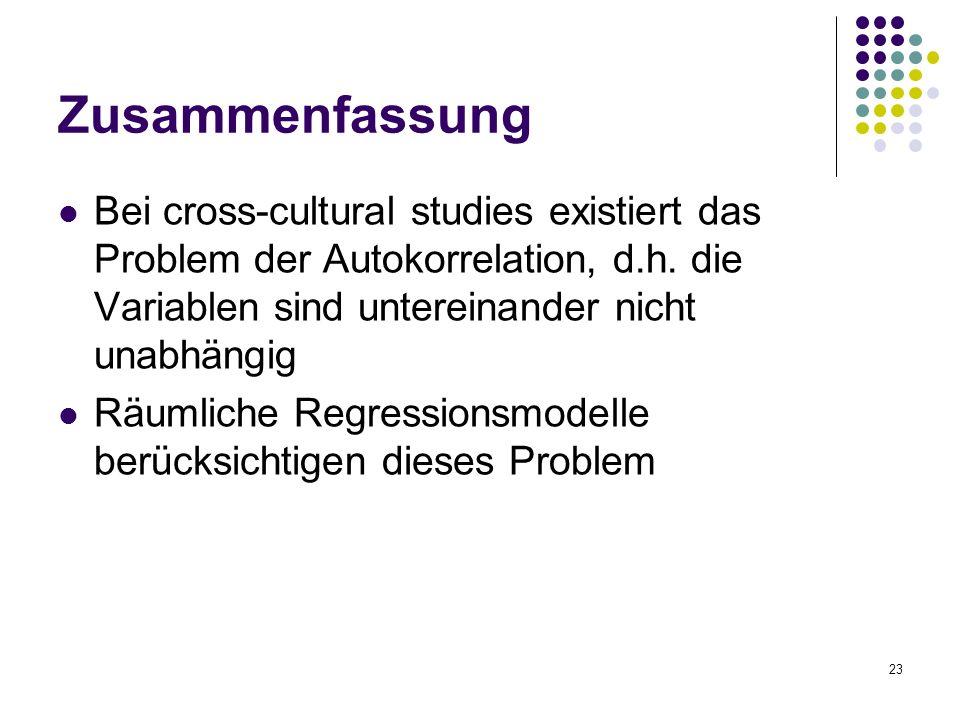 23 Zusammenfassung Bei cross-cultural studies existiert das Problem der Autokorrelation, d.h.