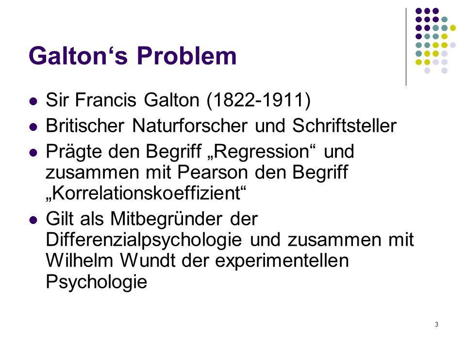 """3 Galton's Problem Sir Francis Galton (1822-1911) Britischer Naturforscher und Schriftsteller Prägte den Begriff """"Regression und zusammen mit Pearson den Begriff """"Korrelationskoeffizient Gilt als Mitbegründer der Differenzialpsychologie und zusammen mit Wilhelm Wundt der experimentellen Psychologie"""