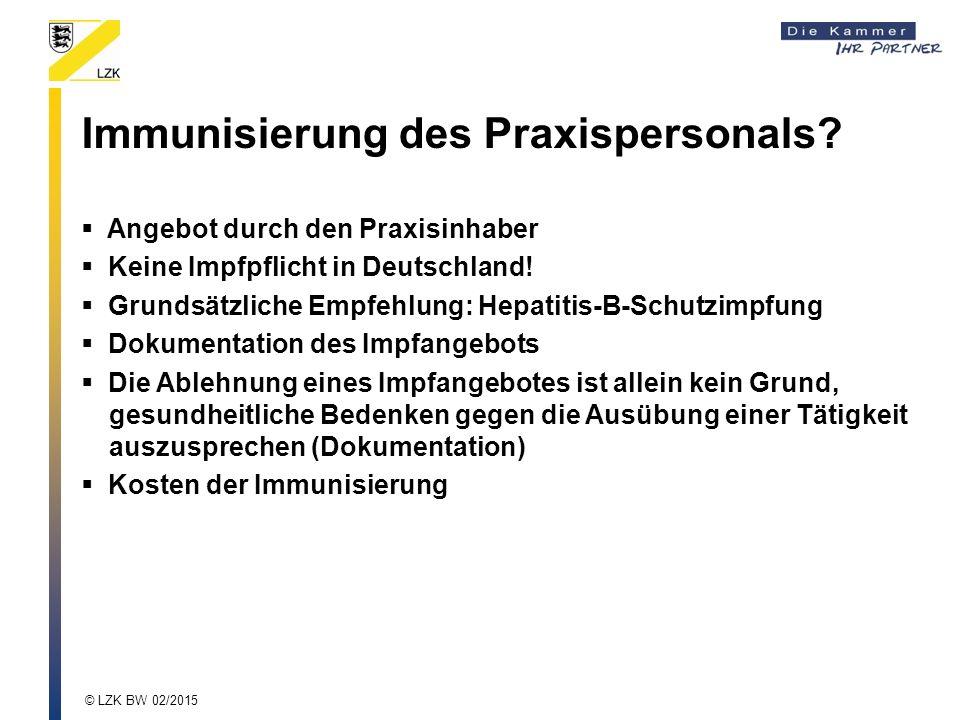 Immunisierung des Praxispersonals?  Angebot durch den Praxisinhaber  Keine Impfpflicht in Deutschland!  Grundsätzliche Empfehlung: Hepatitis-B-Schu