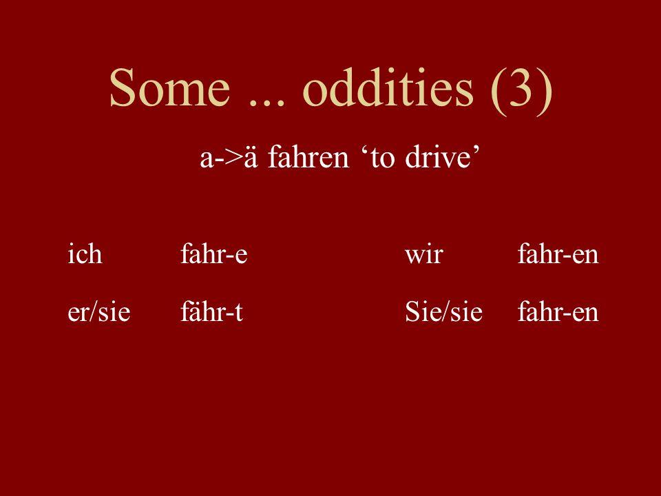 Some... oddities (3) ichfahr-ewirfahr-en er/siefähr-tSie/siefahr-en a->ä fahren 'to drive'