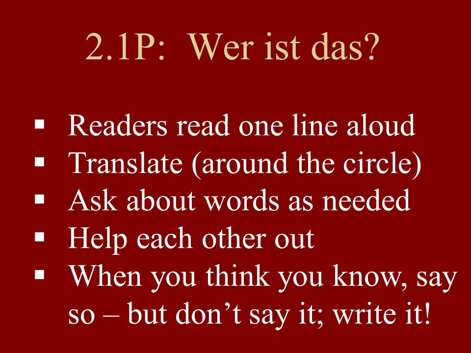 2.1P: Wer ist das?  Readers read one line aloud  Translate (around the circle)  Ask about words as needed  Help each other out  When you think yo
