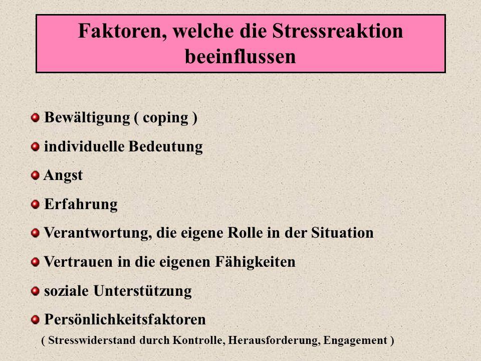 Faktoren, welche die Stressreaktion beeinflussen Bewältigung ( coping ) individuelle Bedeutung Angst Erfahrung Verantwortung, die eigene Rolle in der