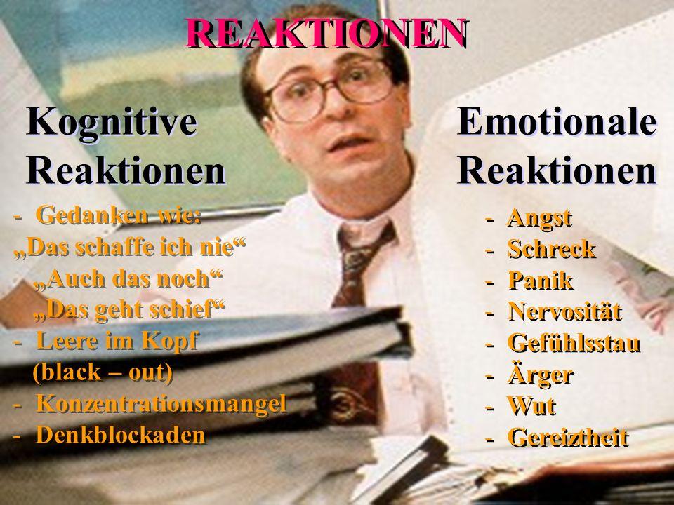 """REAKTIONEN - Gedanken wie: """"Das schaffe ich nie"""" """"Auch das noch"""" """"Das geht schief"""" - Leere im Kopf (black – out) - Konzentrationsmangel - Denkblockade"""