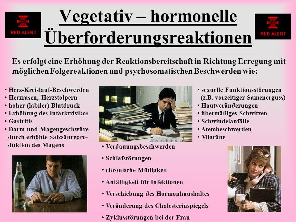 Vegetativ – hormonelle Überforderungsreaktionen Es erfolgt eine Erhöhung der Reaktionsbereitschaft in Richtung Erregung mit möglichen Folgereaktionen