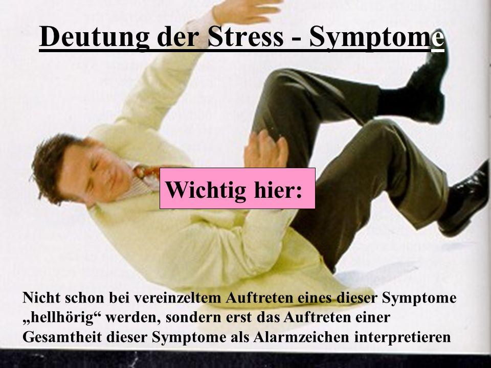 """Deutung der Stress - Symptome Nicht schon bei vereinzeltem Auftreten eines dieser Symptome """"hellhörig"""" werden, sondern erst das Auftreten einer Gesamt"""