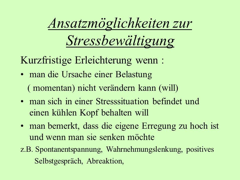 Ansatzmöglichkeiten zur Stressbewältigung Kurzfristige Erleichterung wenn : man die Ursache einer Belastung ( momentan) nicht verändern kann (will) ma