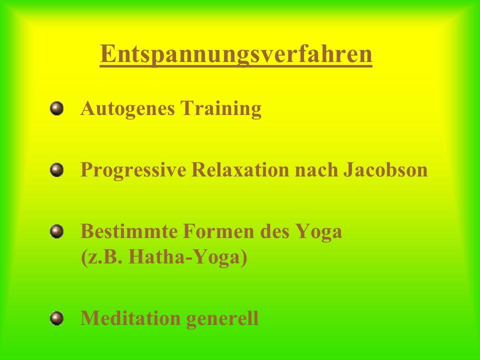 Entspannungsverfahren Autogenes Training Progressive Relaxation nach Jacobson Bestimmte Formen des Yoga (z.B. Hatha-Yoga) Meditation generell