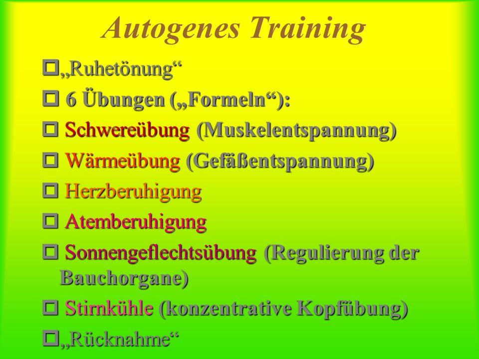 """Autogenes Training p""""Ruhetönung"""" p 6 Übungen (""""Formeln""""): p Schwereübung (Muskelentspannung) p Wärmeübung (Gefäßentspannung) p Herzberuhigung p Atembe"""