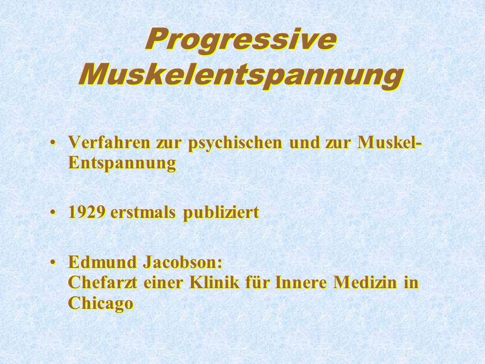 Progressive Muskelentspannung Verfahren zur psychischen und zur Muskel- Entspannung 1929 erstmals publiziert Edmund Jacobson: Chefarzt einer Klinik fü