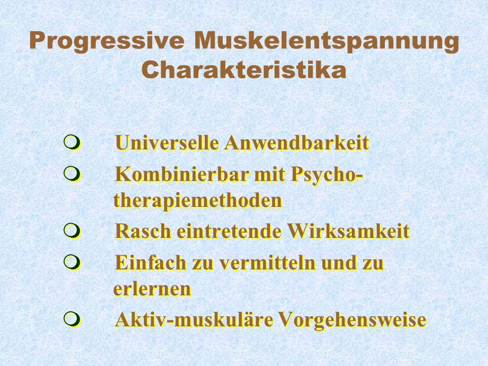 Progressive Muskelentspannung Charakteristika m Universelle Anwendbarkeit m Kombinierbar mit Psycho- therapiemethoden m Rasch eintretende Wirksamkeit