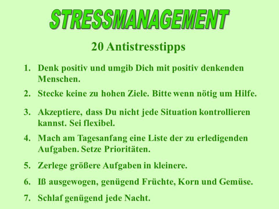 20 Antistresstipps 1.Denk positiv und umgib Dich mit positiv denkenden Menschen. 2.Stecke keine zu hohen Ziele. Bitte wenn nötig um Hilfe. 3.Akzeptier