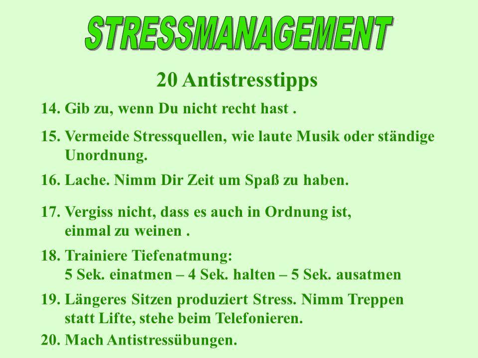 20 Antistresstipps 14.Gib zu, wenn Du nicht recht hast. 15.Vermeide Stressquellen, wie laute Musik oder ständige Unordnung. 16.Lache. Nimm Dir Zeit um