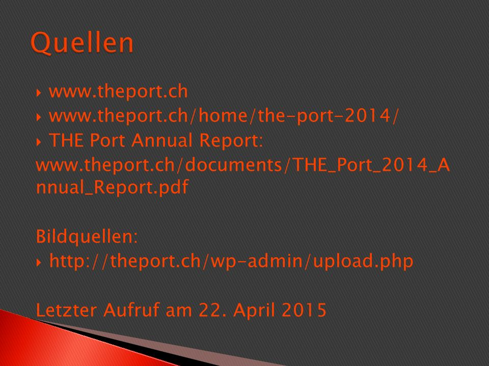  www.theport.ch  www.theport.ch/home/the-port-2014/  THE Port Annual Report: www.theport.ch/documents/THE_Port_2014_A nnual_Report.pdf Bildquellen:  http://theport.ch/wp-admin/upload.php Letzter Aufruf am 22.