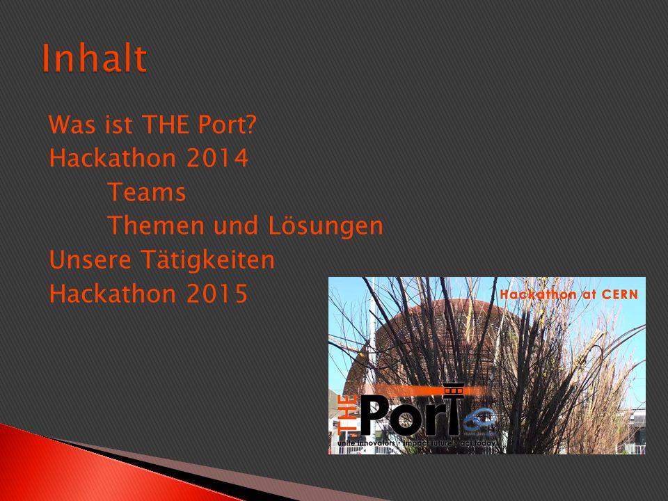 Was ist THE Port? Hackathon 2014 Teams Themen und Lösungen Unsere Tätigkeiten Hackathon 2015