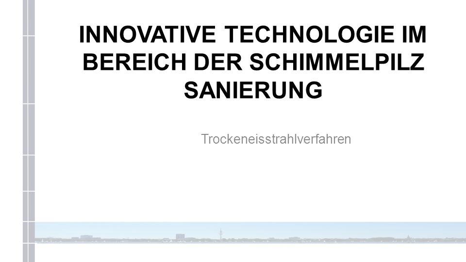 INNOVATIVE TECHNOLOGIE IM BEREICH DER SCHIMMELPILZ SANIERUNG Trockeneisstrahlverfahren