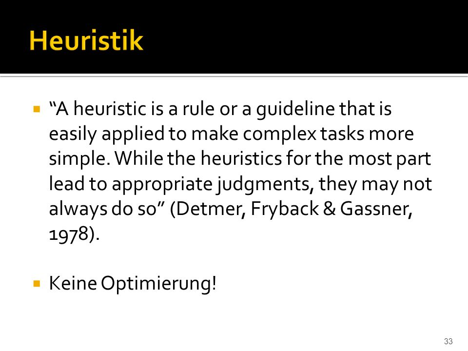  A heuristic is a rule or a guideline that is easily applied to make complex tasks more simple.