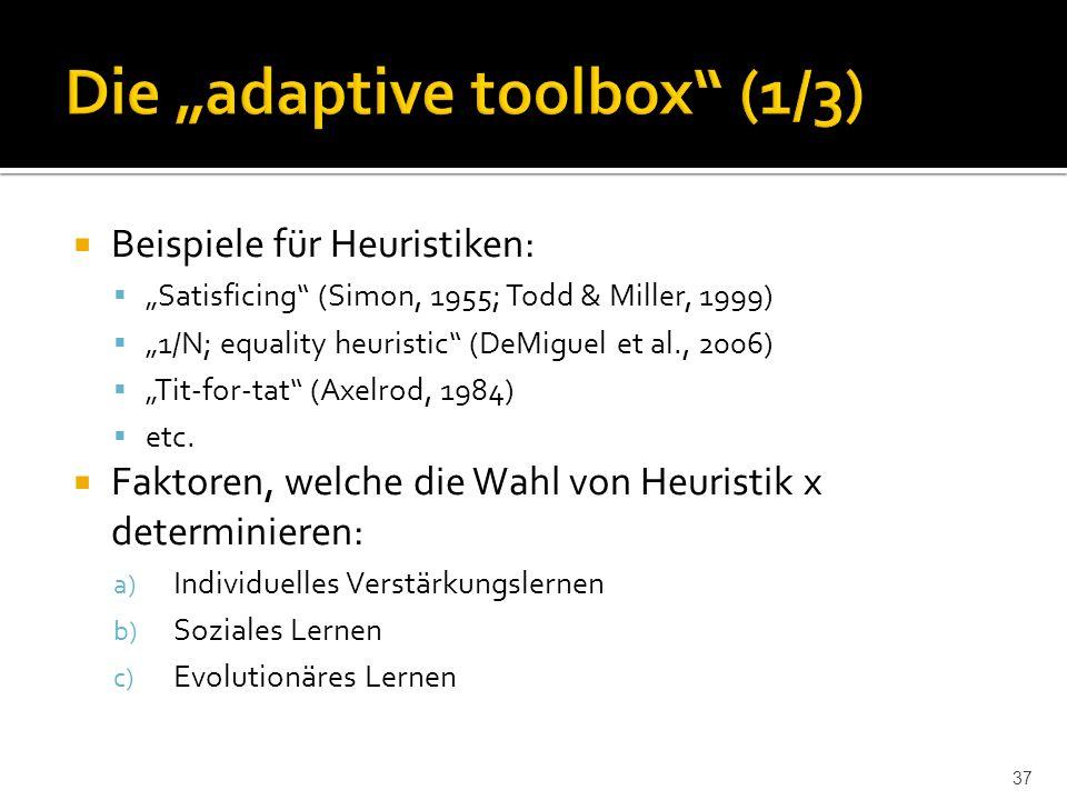 " Beispiele für Heuristiken:  ""Satisficing (Simon, 1955; Todd & Miller, 1999)  ""1/N; equality heuristic (DeMiguel et al., 2006)  ""Tit-for-tat (Axelrod, 1984)  etc."
