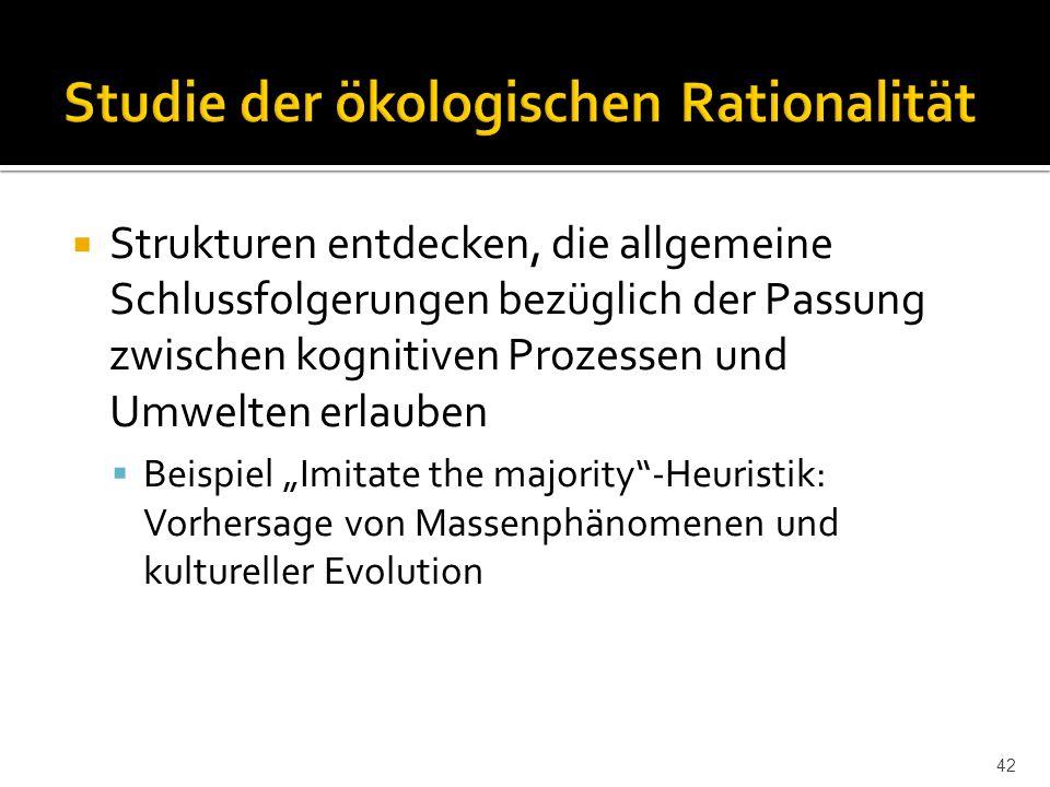 """ Strukturen entdecken, die allgemeine Schlussfolgerungen bezüglich der Passung zwischen kognitiven Prozessen und Umwelten erlauben  Beispiel """"Imitate the majority -Heuristik: Vorhersage von Massenphänomenen und kultureller Evolution 42"""